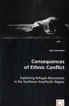 Consequences of Ethnic Conflict - Explaining Refugee Movements in the Southeast Asia / Pacific Region - Johnstone, Julia