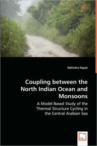 Coupling Between The North Indian Ocean And Monsoons - Rabindra Nayak