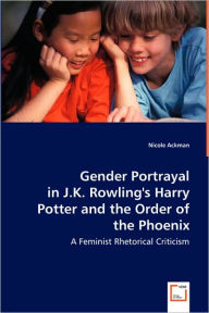 Gender Portrayal In J.K. Rowling's Harry Potter And The Order Of The Phoenix - Nicole Ackman