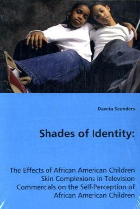 Shades of Identity - The Effects of African American Children Skin Complexions in Television Commercials on the Self-Perception of African American Children