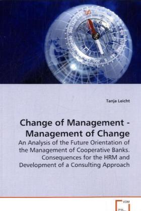 Change of Management - Management of Change - An Analysis of the Future Orientation of the Management of Cooperative Banks. Consequences for the HRM and Development of a Consulting Approach