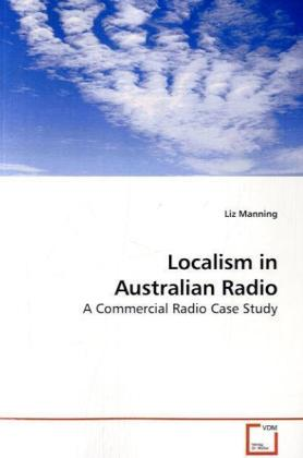 Localism in Australian Radio - A Commercial Radio Case Study