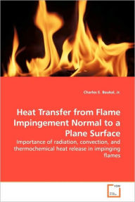 Heat Transfer From Flame Impingement Normal To A Plane Surface - Jr. Charles E. Baukal