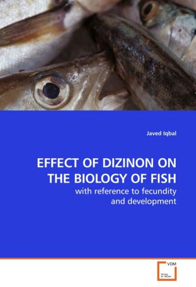 EFFECT OF DIZINON ON THE BIOLOGY OF FISH - Javed Iqbal