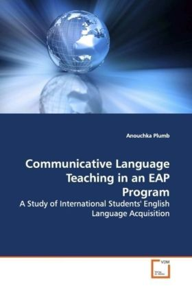 Communicative Language Teaching in an EAP Program - A Study of International Students' English Language  Acquisition - Plumb, Anouchka