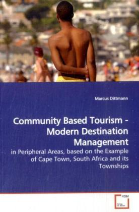 Community Based Tourism - Modern Destination  Management - in Peripheral Areas, based on the Example of Cape Town, South Africa and its Townships