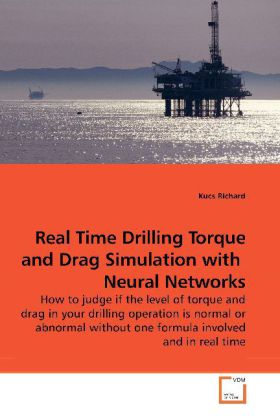Real Time Drilling Torque and Drag Simulation with Neural Networks - How to judge if the level of torque and drag in your drilling operation is normal or abnormal without one formula involved and in real time - Richard, Kucs