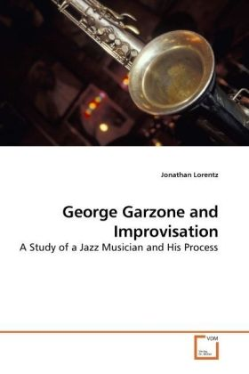 George Garzone and Improvisation - A Study of a Jazz Musician and His Process