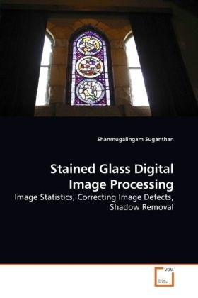 Stained Glass Digital Image Processing - Image Statistics, Correcting Image Defects, Shadow Removal