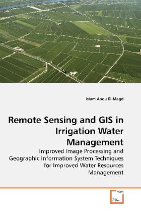 Remote Sensing and GIS in Irrigation Water Management - Improved Image Processing and Geographic Information System Techniques for Improved Water Resources Management