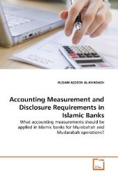 Accounting Measurement and Disclosure Requirements  in Islamic Banks - Husam A. Al. Khadash