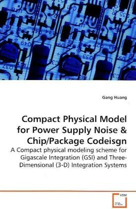 Compact Physical Model for Power Supply Noise - A Compact physical modeling scheme for Gigascale  Integration (GSI) and Three-Dimensional (3-D)  Integration Systems - Huang, Gang