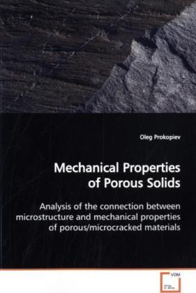 Mechanical Properties of Porous Solids - Analysis of the connection between microstructure and mechanical properties of porous/microcracked materials
