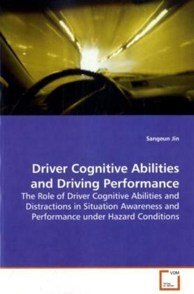 Driver Cognitive Abilities and Driving  Performance - The Role of Driver Cognitive Abilities and  Distractions in Situation Awareness and Performance  under Hazard Conditions