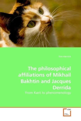 The philosophical affiliations of Mikhail Bakhtin and Jacques Derrida - From Kant to phenomenology - Herrick, Tim