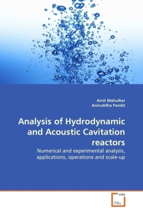 Analysis of Hydrodynamic and Acoustic Cavitation reactors - Numerical and experimental analysis, applications, operations and scale-up
