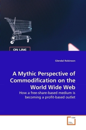 A Mythic Perspective of Commodification on the World Wide Web - How a free-share-based medium is becoming a profit-based outlet