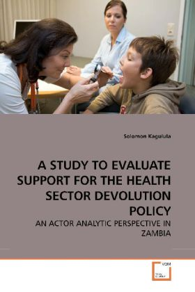 A STUDY TO EVALUATE SUPPORT FOR THE HEALTH SECTOR DEVOLUTION POLICY - AN ACTOR ANALYTIC PERSPECTIVE IN ZAMBIA
