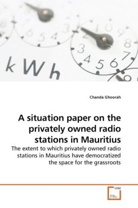 A situation paper on the privately owned radio stations in Mauritius - The extent to which privately owned radio stations in Mauritius have democratized the space for the grassroots