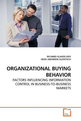 ORGANIZATIONAL BUYING BEHAVIOR - FACTORS INFLUENCING INFORMATION CONTROL IN BUSINESS-TO-BUSINESS MARKETS
