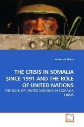 THE CRISIS IN SOMALIA SINCE 1991 AND THE ROLE OF UNITED NATIONS - Kebebush Alemu