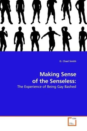 Making Sense of the Senseless: - The Experience of Being Gay Bashed