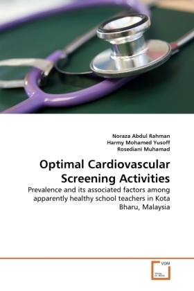 Optimal Cardiovascular Screening Activities - Prevalence and its associated factors among apparently healthy school teachers in Kota Bharu, Malaysia