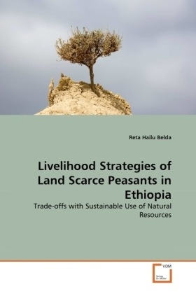 Livelihood Strategies of Land Scarce Peasants in Ethiopia - Trade-offs with Sustainable Use of Natural Resources