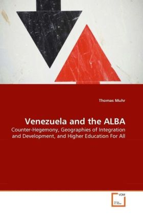 Venezuela and the ALBA - Counter-Hegemony, Geographies of Integration and Development, and Higher Education For All
