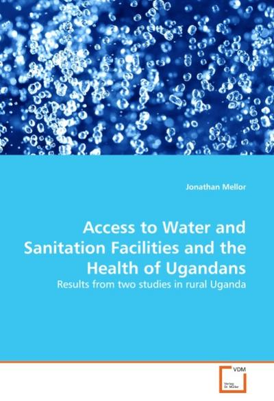 Access to Water and Sanitation Facilities and the Health of Ugandans - Jonathan Mellor