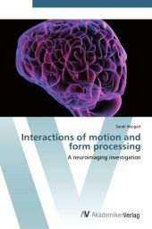 Interactions of motion and form processing - Sarah Weigelt