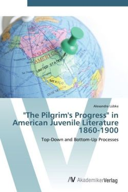 """The Pilgrim's Progress"" in American Juvenile Literature 1860-1900"