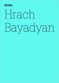 Hrach Bayadan: Becoming Post-Soviet: 100 Notes, 100 Thoughts: Documenta Series 059 - Hrach Bayadan