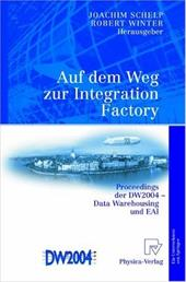 Auf Dem Weg Zur Integration Factory: Proceedings Der Dw2004 - Data Warehousing Und Eai - Schelp, Joachim / Winter, Robert