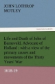 Life and Death of John of Barneveld, Advocate of Holland : with a view of the primary causes and movements of the Thirty Years' War, 1618-19 - John Lothrop Motley