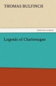 Legends of Charlemagne - Thomas Bulfinch