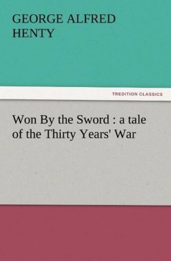 Won By the Sword : a tale of the Thirty Years' War