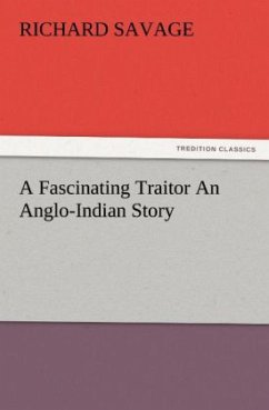 A Fascinating Traitor An Anglo-Indian Story - Savage, Richard