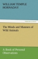 The Minds and Manners of Wild Animals A Book of Personal Observations - William Temple Hornaday