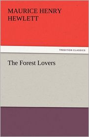The Forest Lovers - Maurice Henry Hewlett
