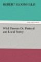 Wild Flowers Or, Pastoral and Local Poetry - Robert Bloomfield