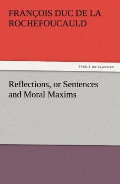 Reflections, or Sentences and Moral Maxims - La Rochefoucauld, François de