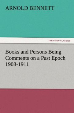 Books and Persons Being Comments on a Past Epoch 1908-1911 - Bennett, Arnold