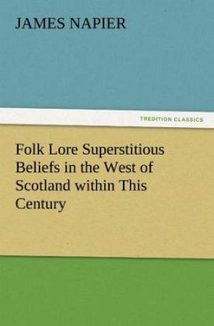 Folk Lore Superstitious Beliefs in the West of Scotland within This Century - Napier, James