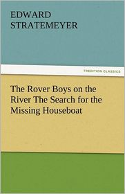 The Rover Boys on the River the Search for the Missing Houseboat - Edward Stratemeyer