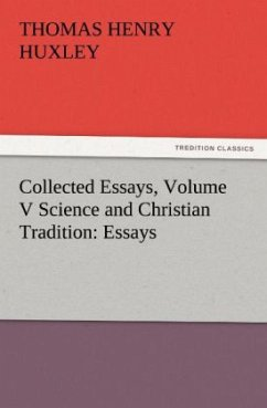 Collected Essays, Volume V Science and Christian Tradition: Essays - Huxley, Thomas H.