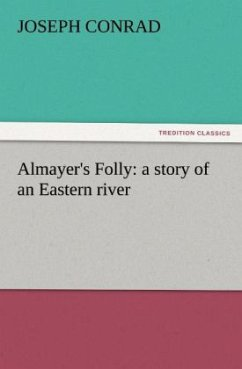 Almayer's Folly: a story of an Eastern river - Conrad, Joseph