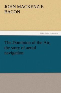 The Dominion of the Air, the story of aerial navigation - Bacon, John Mackenzie