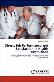 Stress, Job Performance And Satisfaction In Health Institutions