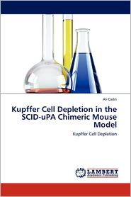 Kupffer Cell Depletion In The Scid-Upa Chimeric Mouse Model - Ali Cadili